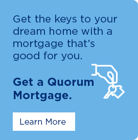 Get the keys to your dream home with a mortgage that's good for you. Get a Quorum mortgage. Click here to learn more.