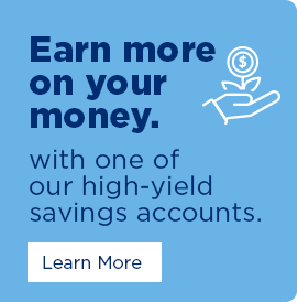 Earn more on your money. With one of our high-yield savings accounts. Click here to learn more.
